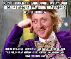 Dui Meme - so you think marijuana ought to stay legal because it s a gateway