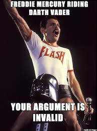 Your Argument Is Invalid Meme - freddie mercury quite possibly invalidates your argument meme on