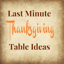 last minute thanksgiving table ideas the benson