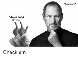 Steve Jobs Meme - steve jobs 1955 2011 check em check em steve jobs meme on me me