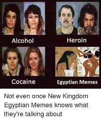 Not Even Once Meme - alcohol cocaine heroin egyptian memes not even once new kingdom