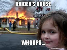 Whoops Meme - kaiden s house whoops disaster girl make a meme