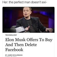 Facebook Meme - elon musk offers to buy and then delete facebook meme xyz