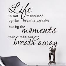 life is not measured by the breaths we take vinyl wall decals