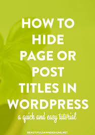 wordpress quick tutorial hide page or post title in wordpress beautiful dawn designs