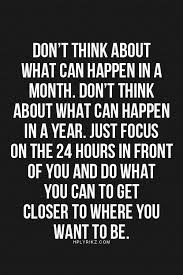don u0027t think about what can happen in a month don u0027t u2026 lifehack
