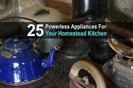 powerless appliances for your homestead kitchen