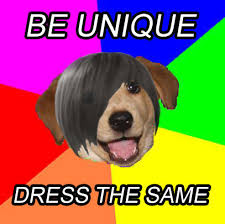 Advice Dog Memes - be unique dress the same advice dog know your meme