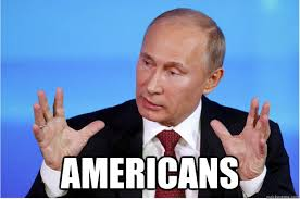 Vladimir Putin Memes - americans vladimir putin wants his meme quickmeme