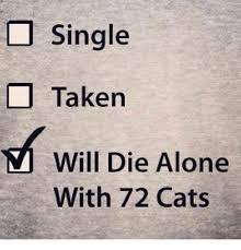 Single Taken Meme - single taken will die alone with 72 cats meme on esmemes com