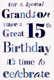 for a special grandson have a great 15th birthday card cards crazy