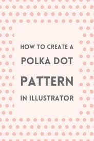 illustrator pattern polka dots create a polka dot pattern in illustrator illustrators graphics