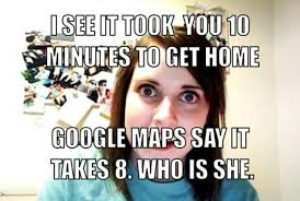 Overly Attached Girlfriend Memes - meme overly attached girlfriend google maps minutes work who is she