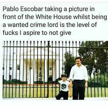 Pablo Escobar Meme - pablo escobar taking a picture in front of the white house whilst