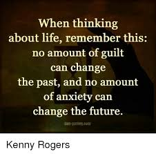 Kenny Rogers Meme - when thinking about life remember this no amount of guilt can change