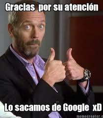 Google Meme Generator - meme creator gracias por su atención lo sacamos de google xd