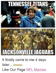 Jaguars Memes - tennessee titans jacksonville jaguars it finally came to me 4 days