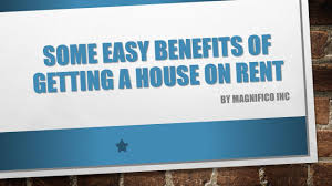 some easy benefits of getting a house on rent ppt download