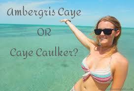 ambergris caye or caye caulker live dream wander