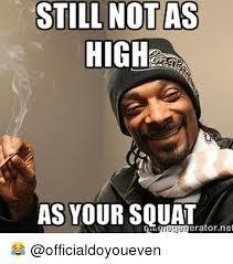 Do You Even Squat Meme - still not as high as your squat erator net gym meme on me me