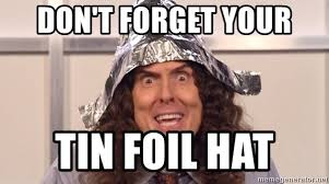 Tin Foil Hat Meme - don t forget your tin foil hat weird al tin foil meme generator