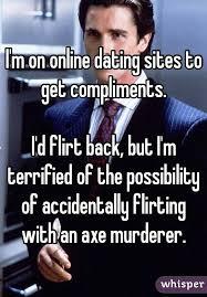 Online Dating Murderer Meme - m on online dating sites to get compliments i d flirt back but i m