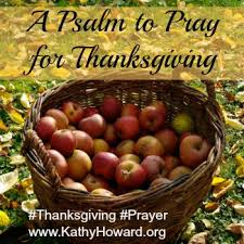 a psalm to pray for thanksgiving kathy howard