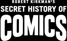 robert kirkman s secret history of comics season episode and cast