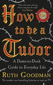 what makes a house a tudor how to be a tudor by ruth goodman