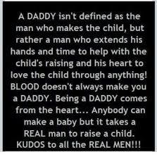 Memes Defined - a daddy isn t defined as the man who makes the child but rather a
