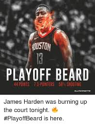 Playoff Beard Meme - ouston playoff beard 44 points 73 pointers 58 shooting cl james