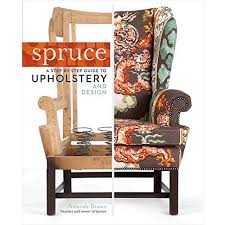 Upholstery Dvd Spruce A Step By Step Guide To Upholstery And Design Amanda