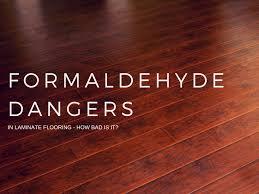 Formaldehyde In Laminate Flooring Formaldehyde Emissions In Laminate Flooring How Dangerous Is It