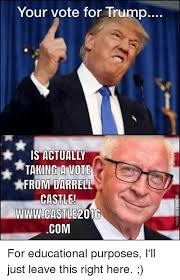 Darrell Meme - your vote for trump is actually taking a vote from darrell castle