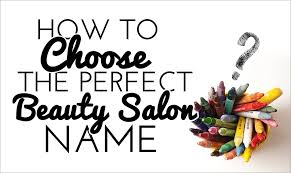 Ideas With A Name How To Choose The Salon Name Salon Business Secrets