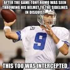 Romo Interception Meme - after the game tony romo was seen throwing his helmet to the
