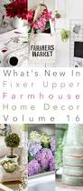 what u0027s new in fixer upper farmhouse home decor volume 16 the