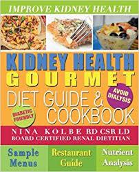 kidney health gourmet diet guide u0026 cookbook nina kolbe