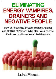 get rid of negative energy eliminating energy vires drainers and negative people how to