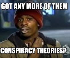 Conspiracy Meme - meme maker got any more of them conspiracy theories