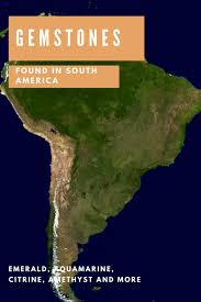Production Map Gem Quality Mining Countries What Gemstones Can Be Found In South America List Gem Rock Auctions