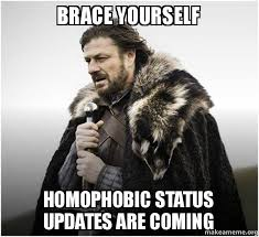 Homophobic Meme - brace yourself homophobic status updates are coming brace