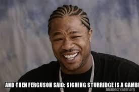 And Then I Said Meme Generator - meme creator and then ferguson said signing sturridge is a