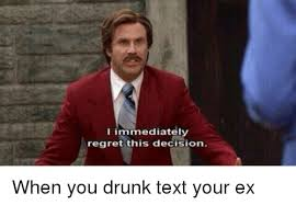 immediately regret this decision when you drunk text your ex meme