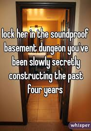 Soundproof Basement - her in the soundproof basement dungeon you u0027ve been slowly secretly