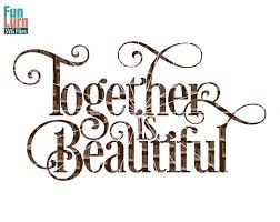 beautiful wedding quotes wedding svg together is beautiful svg anniversary wedding sign