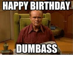 Dumbass Memes - 25 best memes about happy birthday dumbass happy birthday