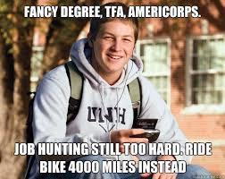 Job Hunting Meme - fancy degree tfa americorps job hunting still too hard ride