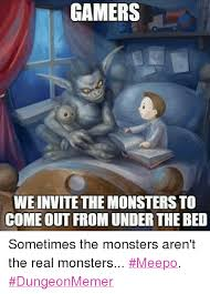 Monster Meme - gamers we invite the monsters to come out from under the bed