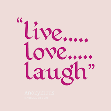 Love Laugh Live Live Love Laugh Pictures Funny Pictures Pinterest Wisdom